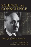 Science and conscience [electronic resource] : the life of James Franck