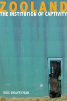 Zooland [electronic resource] : the institution of captivity
