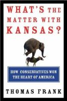 Cover of the book What's the matter with Kansas? : how conservatives won the heart of America
