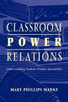 Classroom power relations [electronic resource] : understanding student-teacher interaction