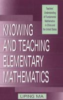 Knowing and teaching elementary mathematics [electronic resource] : teachers' understanding of fundamental mathematics in China and the United States