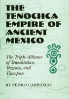 The Tenochca Empire of ancient Mexico [electronic resource] : the triple alliance of Tenochtitlan, Tetzcoco, and Tlacopan