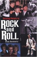 Turning points in rock and roll : the key events that affected popular music in the latter half of the 20th century