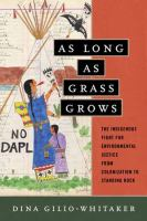 As long as grass grows : the indigenous fight for environmental justice, from colonization to Standing Rock /