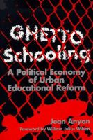 Ghetto schooling [electronic resource] : a political economy of urban educational reform