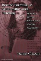 Beyond formulas in mathematics and teaching [electronic resource] : dynamics of the high school algebra classroom