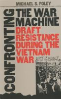 Confronting the war machine : draft resistance during the Vietnam War