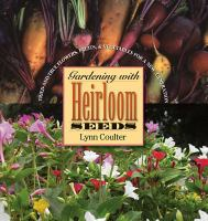 Gardening with heirloom seeds : tried-and-true flowers, fruits, and vegetables for a new generation