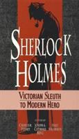 Sherlock Holmes : Victorian sleuth to modern hero