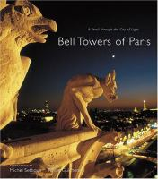Bell towers of Paris : a stroll through the city of light