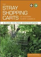 The stray shopping carts of Eastern North America : a guide to field identification