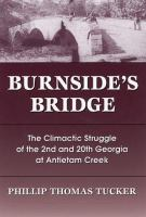 Burnside's Bridge [electronic resource] : the climatic struggle of the 2nd and 20th Georgia at Antietam Creek