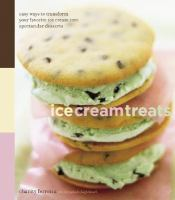 Ice cream treats : easy ways to transform your favorite ice cream into spectacular desserts