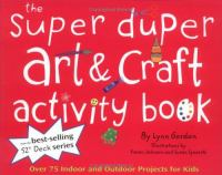 The super duper art &amp; craft activity book : over 75 indoor and outdoor projects for kids!