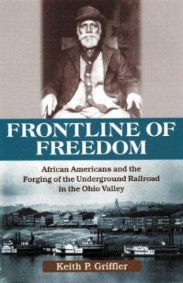 Book cover for Front line of freedom [electronic resource] : African Americans and the forging of the Underground Railroad in the Ohio Valley / Keith P. Griffler