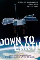 Down to Earth [electronic resource] : satellite technologies, industries, and cultures