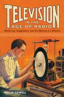 Television in the age of radio : modernity, imagination, and the making of a medium