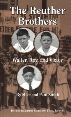 Book cover for The Reuther brothers [electronic resource] : Walter, Roy, and Victor / Mike and Pam Smith