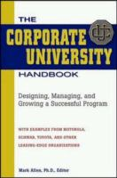 The corporate university handbook [electronic resource] : designing, managing, and growing a successful program