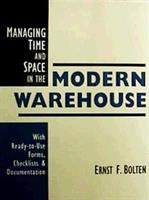 Managing time and space in the modern warehouse [electronic resource] : with ready-to-use forms, checklist & documentation