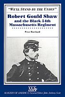 """""""We'll stand by the Union"""" : Robert Gould Shaw and the Massachusetts Regiment"""