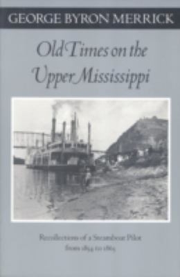 Book cover for Old times on the upper Mississippi [electronic resource] : recollections of a steamboat pilot from 1854-1863 / George Byron Merrick