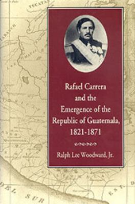 cover of the e-book Rafael Carrera and the Emergence of the Republic of Guatemala
