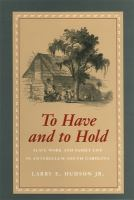 To have and to hold : slave work and family life in antebellum South Carolina