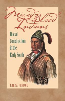 "Book cover for ""Mixed blood"" Indians [electronic resource] : racial construction in the early South / Theda Perdue"