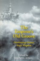 The emperor's old groove : decolonizing Disney's Magic Kingdom