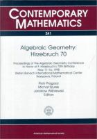 Algebraic geometry, Hirzebruch 70 [electronic resource] : proceedings of the Algebraic Geometry Conference in honor of F. Hirzebruch's 70th birthday, May 11-16, 1998, Stefan Banach             International Mathematical Center Warszawa, Poland