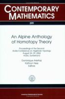 An alpine anthology of homotopy theory [electronic resource] : proceedings of the Second Arolla Conference on Algebraic Topology, August 24-29, 2004, Arolla, Switzerland