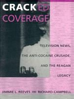 Cracked coverage [electronic resource] : television news, the anti-cocaine crusade, and the Reagan legacy