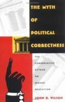 The myth of political correctness [electronic resource] : the conservative attack on higher education