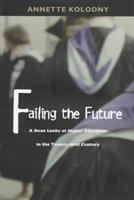 Failing the future [electronic resource] : a dean looks at higher education in the twenty-first century