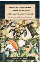 Popular movements and state formation in revolutionary Mexico [electronic resource] : the agraristas and cristeros of Michoacán