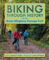 Biking through history on the great Allegheny passage trail /
