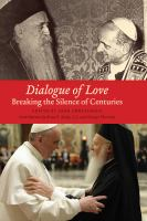Dialogue of love : breaking the silence of centuries / edited by John Chryssavgis.