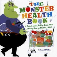 The monster health book : a guide to eating healthy, being active, & feeling great for monsters & kids!