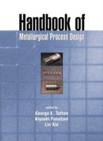 Handbook of metallurgical process design [electronic resource]