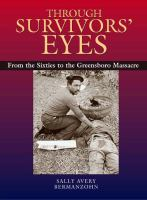 Through survivors' eyes [electronic resource] : from the sixties to the Greensboro Massacre