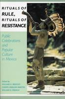 Rituals of rule, rituals of resistance [electronic resource] : public celebrations and popular culture in Mexico