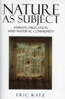 Nature as subject [electronic resource] : human obligation and natural community
