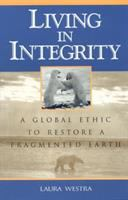 Living in integrity [electronic resource] : a global ethic to restore a fragmented earth