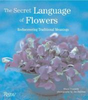 The secret language of flowers : [rediscovering traditional meanings]