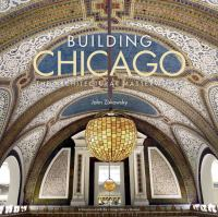 Building Chicago : the architectural masterworks cover