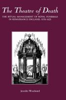 The theatre of death [electronic resource] : the ritual management of royal funerals in Renaissance England, 1570-1625