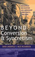 Beyond conversion and syncretism [electronic resource] : indigenous encounters with missionary Christianity, 1800-2000