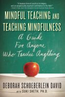 Mindful teaching and teaching mindfulness : a guide for anyone who teaches anything