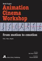 Animation cinema workshop : film, video, digital : from motion to emotion